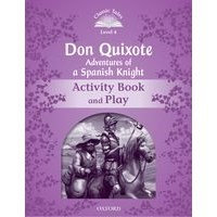 Classic Tales 4 (2/E) Don Quixote: Adventures of a Spanish Knight: Activity Book and Play