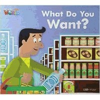 Welcome to Our World  Big Book Level 1 Big Book 2: What Do You Want?