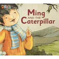 Welcome to Our World  Big Book Level 2 Big Book 7: Ming and the Caterpillar